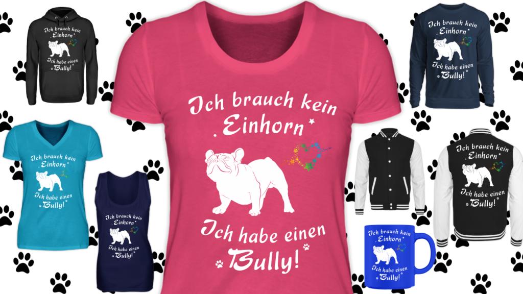 Ich brauch kein Einhorn Ich habe einen Bully T Shirt aus dem Shop für Französische Bulldogge Fans